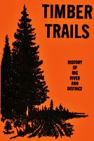 Timber Trails - History of Big River and District.